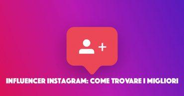 Influencer Instagram: come trovare i migliori
